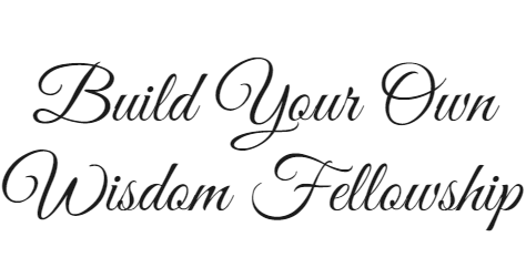 Build Your Own Wisdom Fellowship